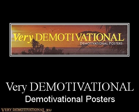 Very DEMOTIVATIONAL - Demotivational Posters